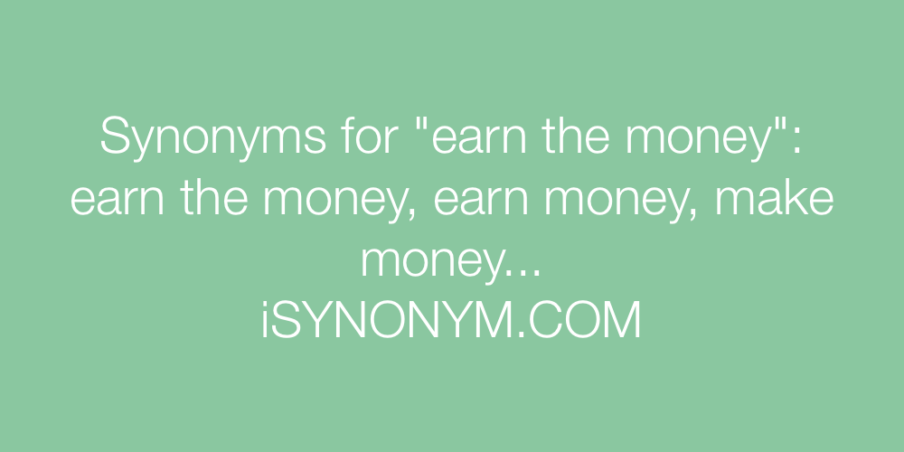 Synonyms earn the money