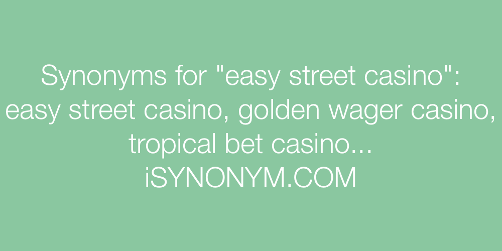 Synonyms easy street casino