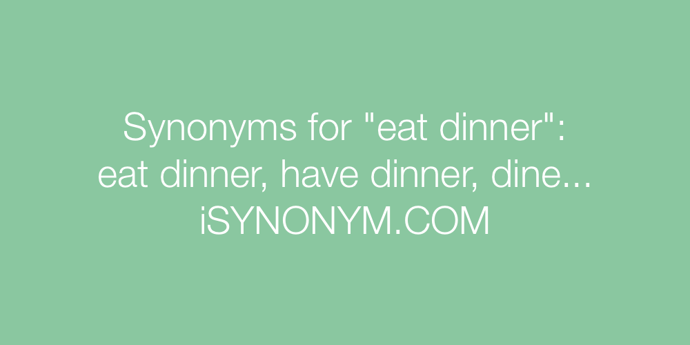 Synonyms eat dinner