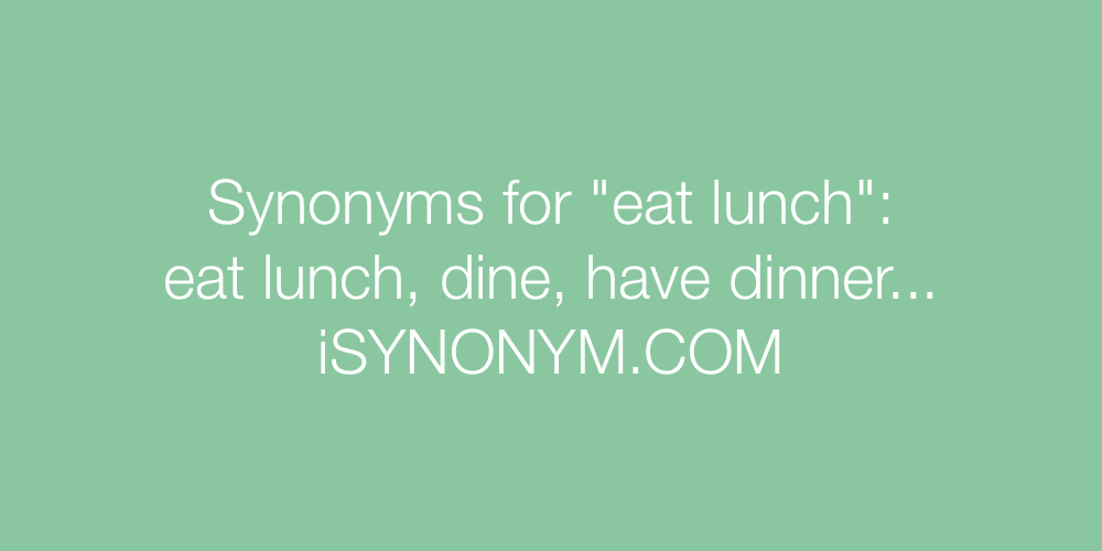 Synonyms eat lunch