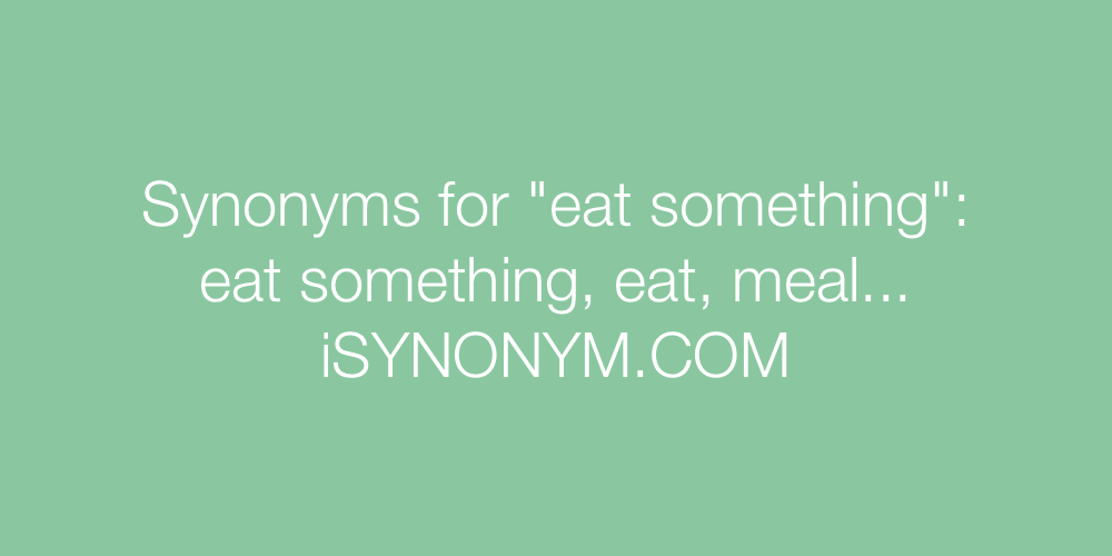 Synonyms eat something