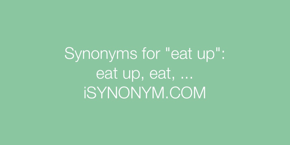 Synonyms eat up