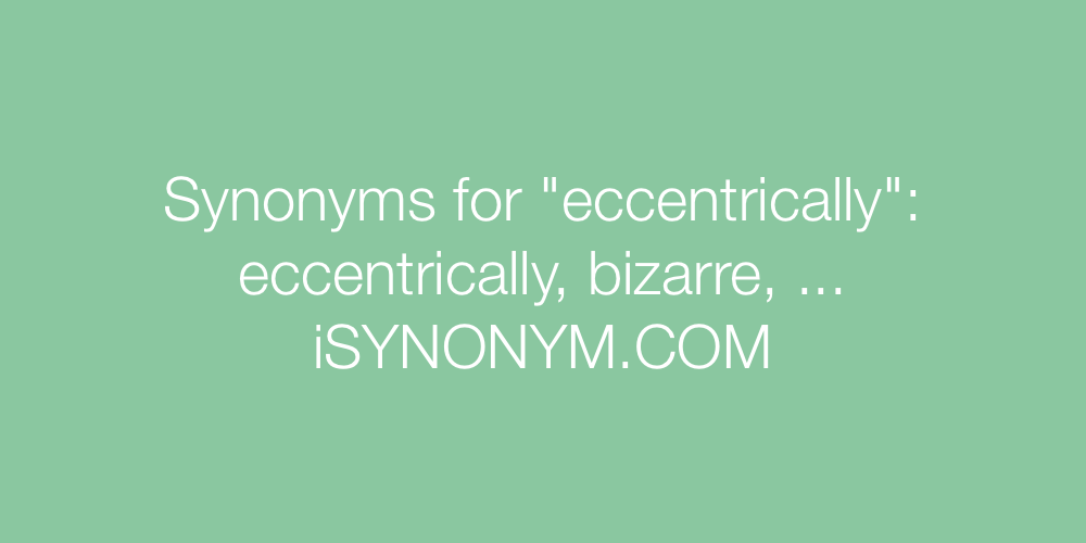 Synonyms eccentrically