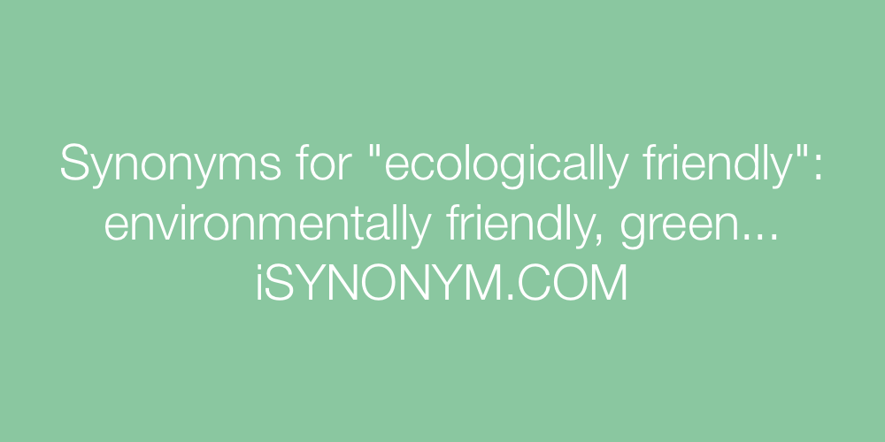 Synonyms ecologically friendly