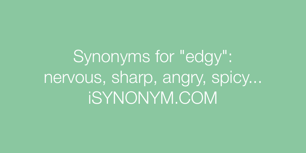 Synonyms edgy