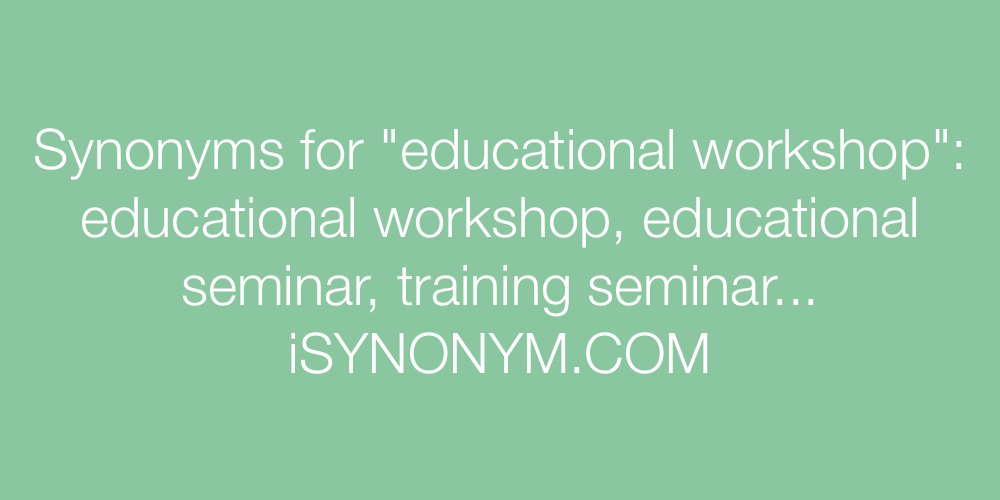 Synonyms educational workshop