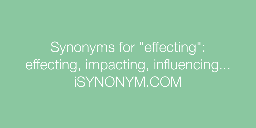 Synonyms effecting