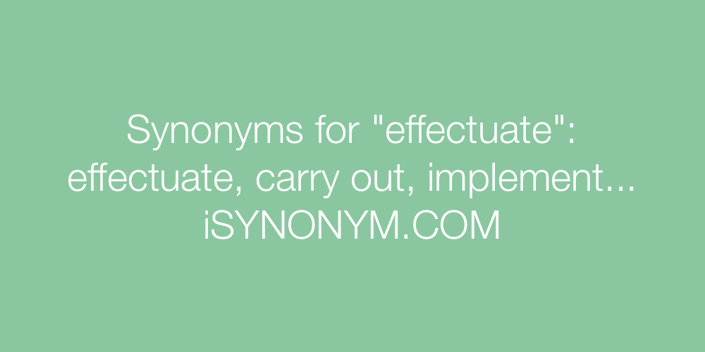 Synonyms effectuate