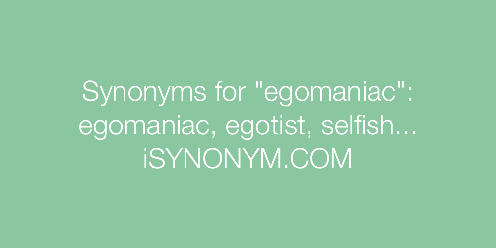 Synonyms egomaniac