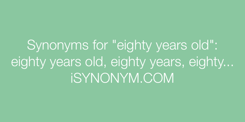 Synonyms eighty years old