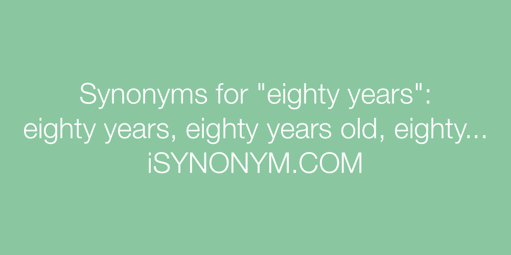 Synonyms eighty years