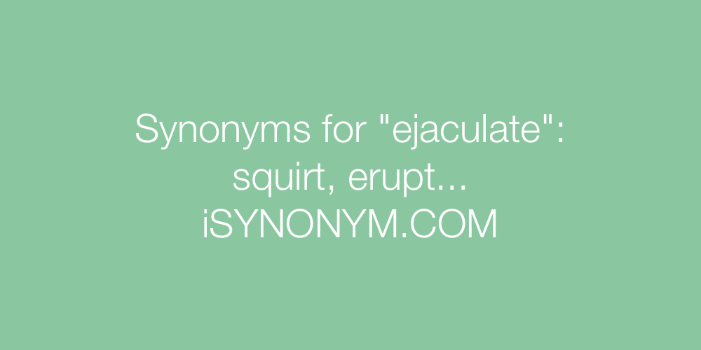 Synonyms ejaculate
