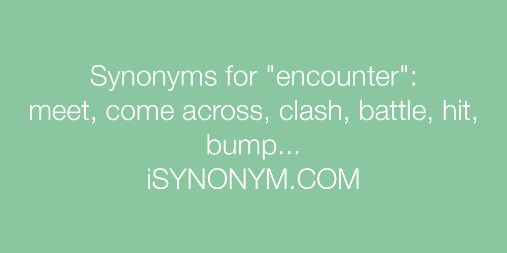 Synonyms for encounter encounter synonyms isynonym synonyms for encounter m4hsunfo