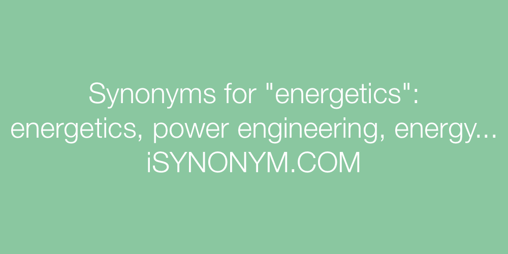 Synonyms energetics