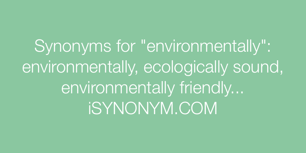 Synonyms environmentally