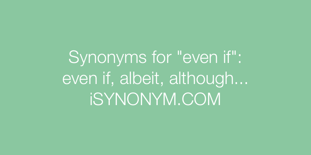Synonyms even if
