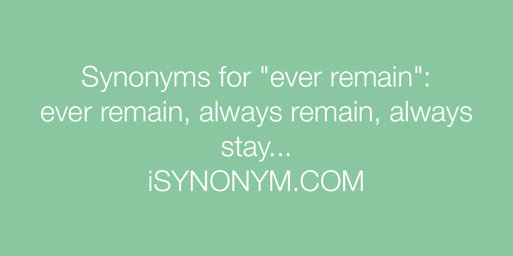 Synonyms ever remain