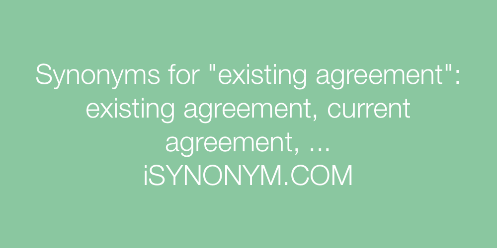 Synonyms For Existing Agreement Existing Agreement Synonyms