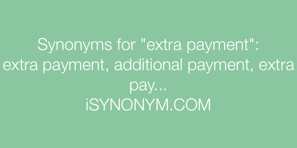 synonyms for extra payment extra payment synonyms isynonym com
