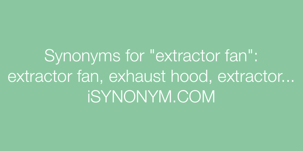 Synonyms extractor fan