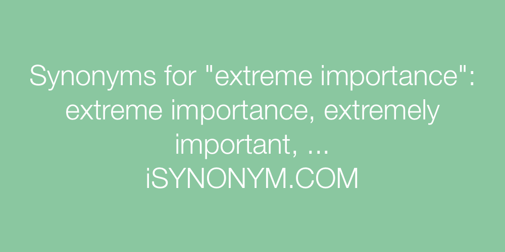 Synonyms extreme importance