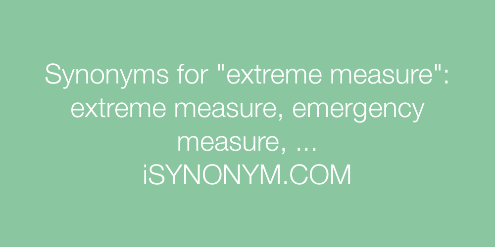 Synonyms for extreme measure | extreme measure synonyms ...