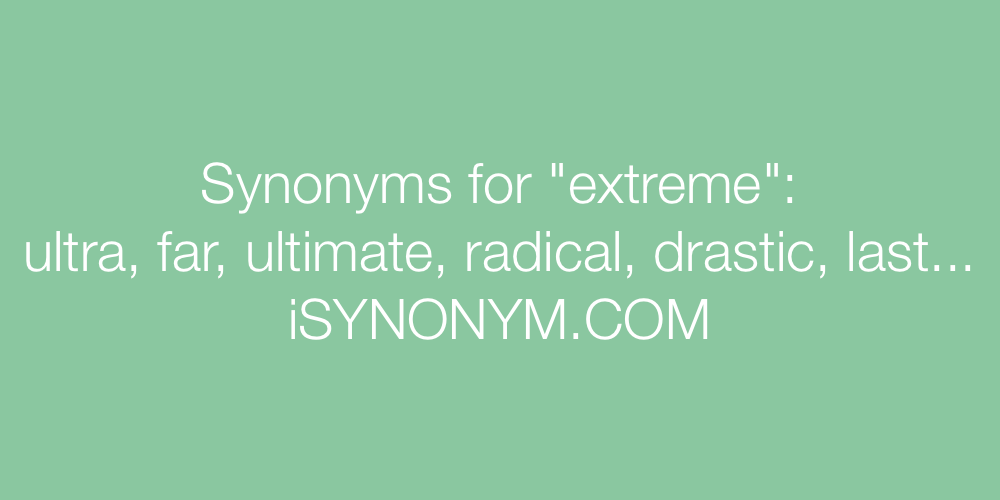 Synonyms for extreme | extreme synonyms - ISYNONYM.COM