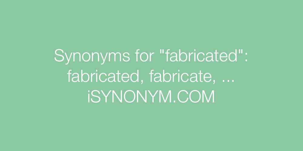 Synonyms fabricated