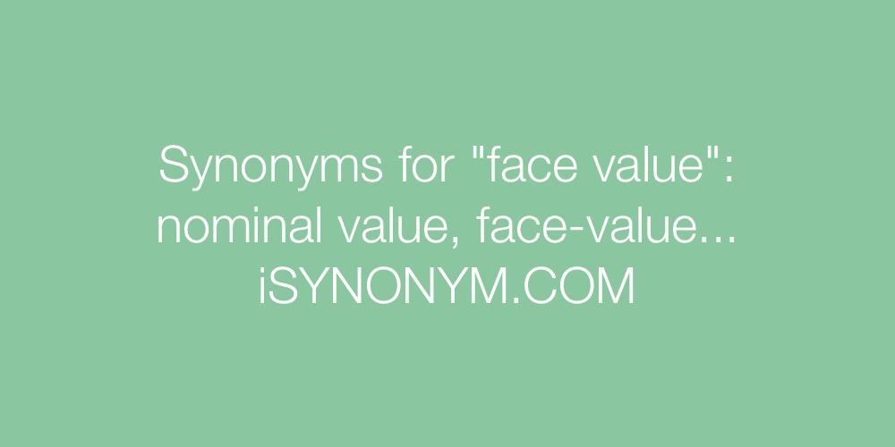 Synonyms face value