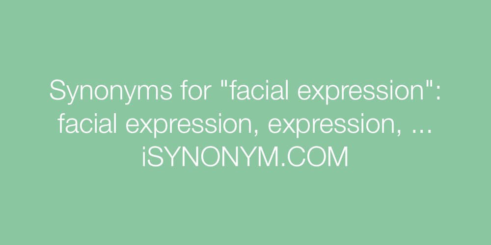 Synonyms facial expression