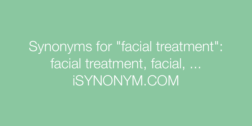 Synonyms facial treatment