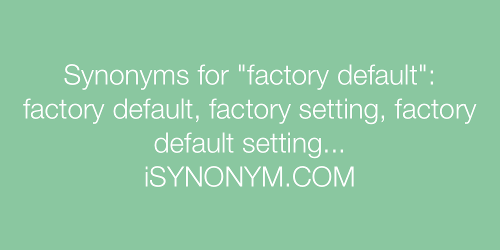Synonyms factory default