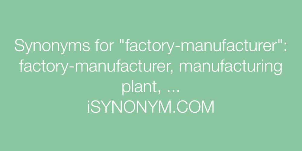 Synonyms factory-manufacturer