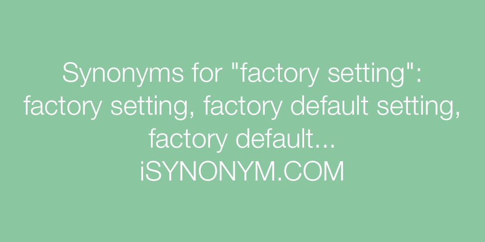 Synonyms factory setting