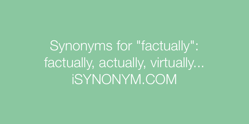 Synonyms factually