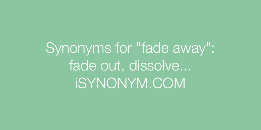Synonyms fade away
