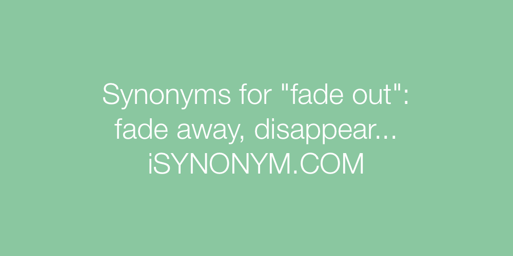 Synonyms fade out