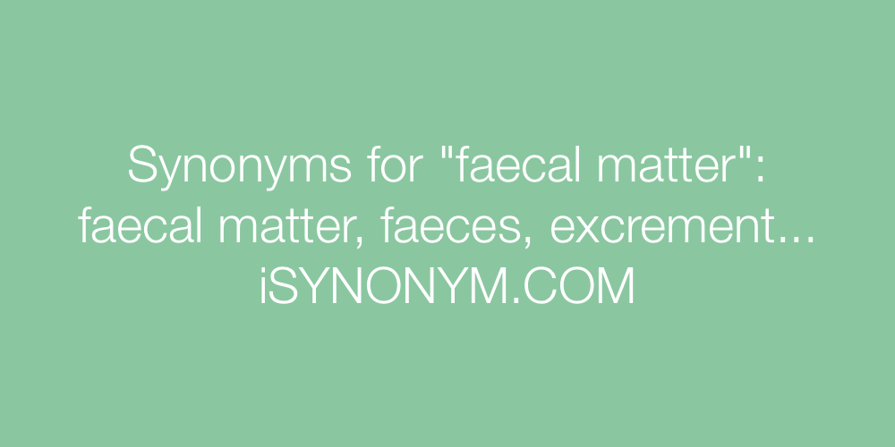 Synonyms faecal matter