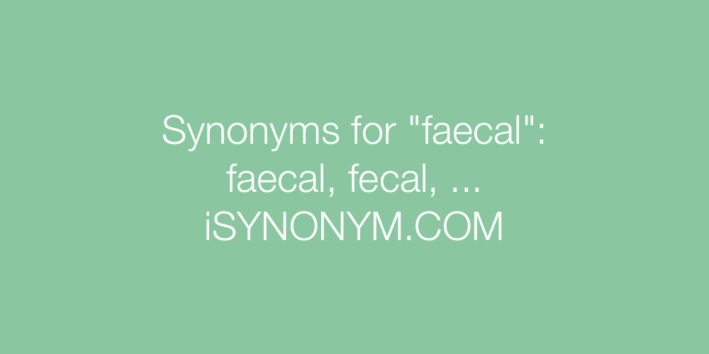 Synonyms faecal