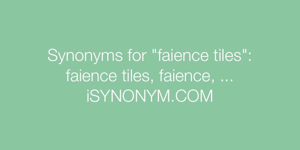 Synonyms faience tiles