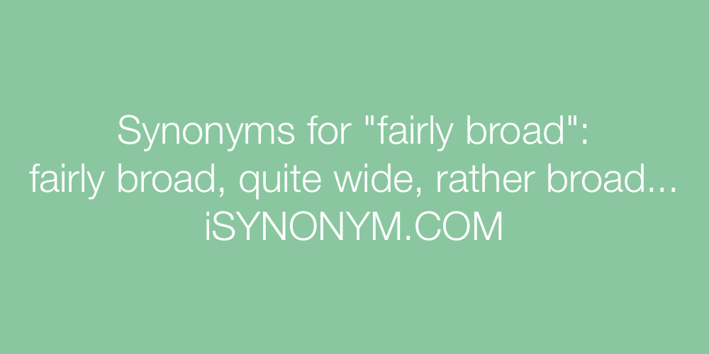 Synonyms fairly broad