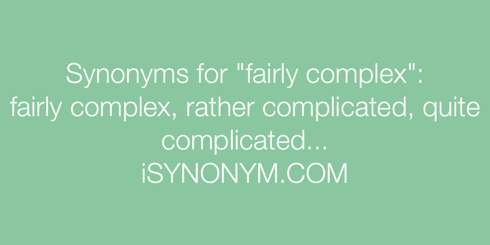 Synonyms fairly complex