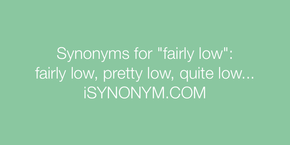 Synonyms fairly low