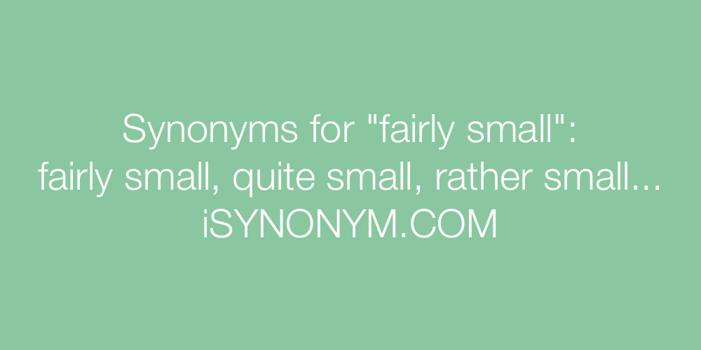 Synonyms fairly small