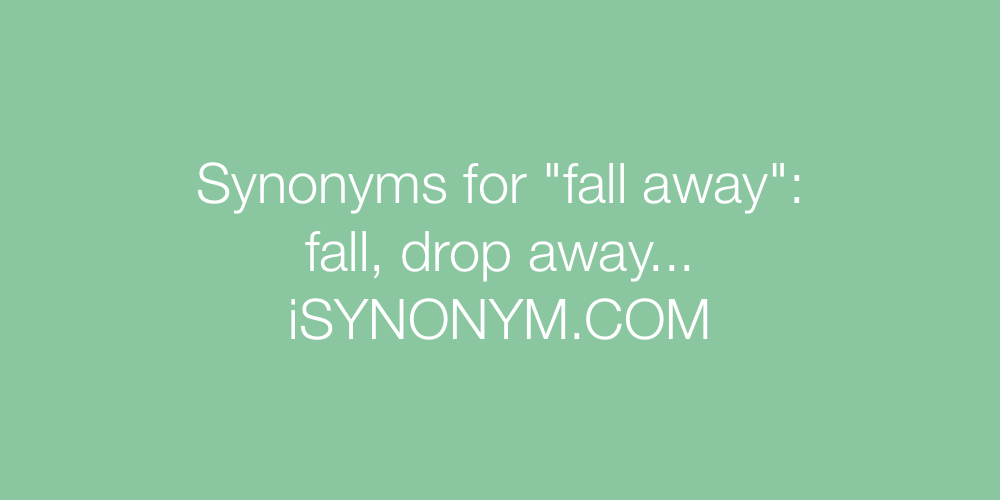 Synonyms fall away