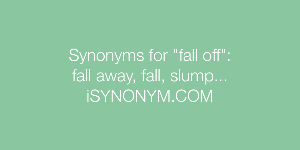 Synonyms fall off