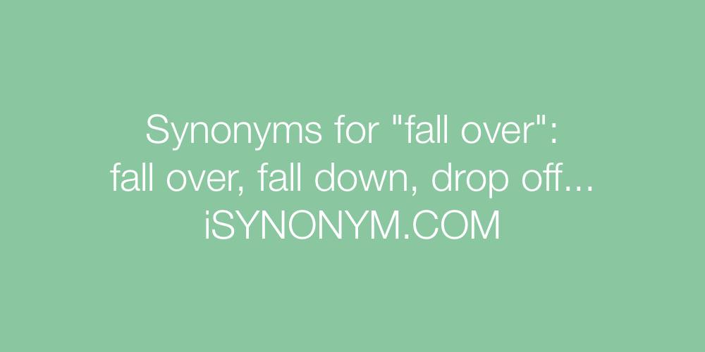 Synonyms fall over