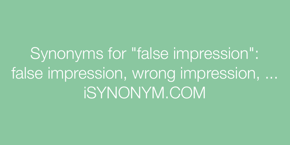 Synonyms false impression