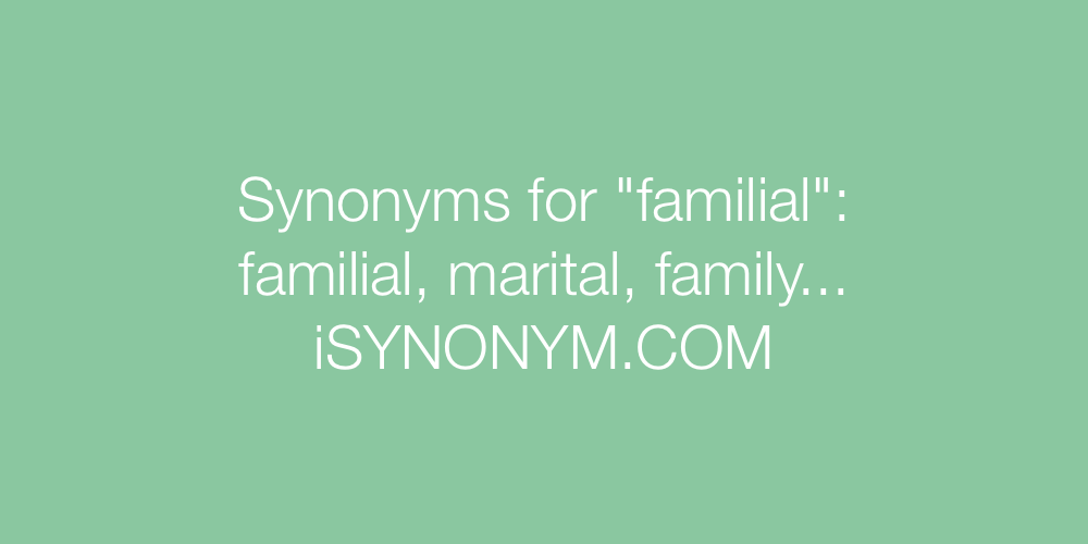Synonyms familial