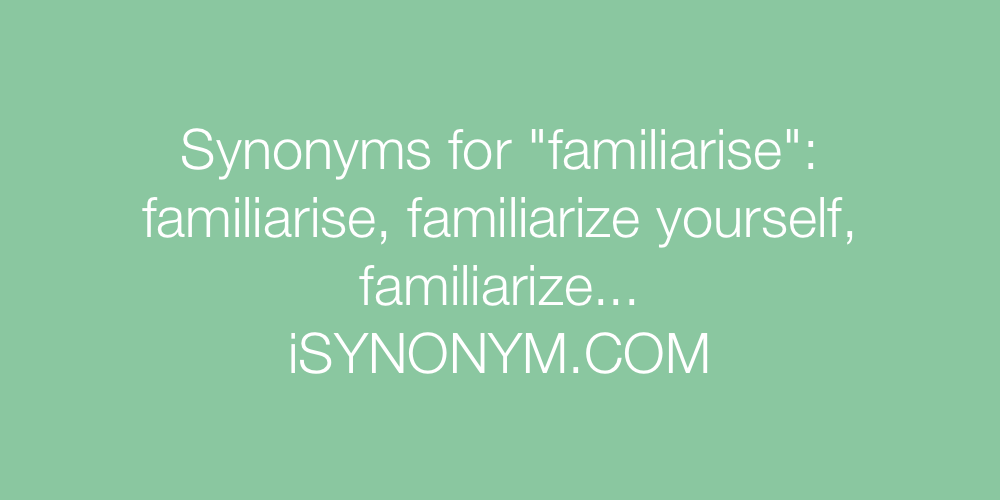 Synonyms familiarise